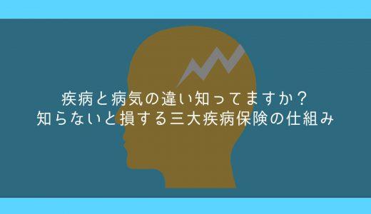 疾病と病気の違い知ってますか?知らないと損する三大疾病保険の仕組み